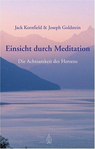 Einsicht durch Meditation : die Achtsamkeit des Herzens  by  Joseph Goldstein