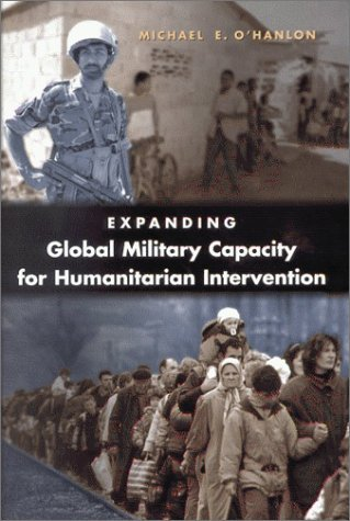 Expanding Global Military Capacity for Humanitarian Intervention Michael E. OHanlon