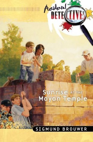 Sunrise at the Mayan Temple (Accidental Detectives, #14)  by  Sigmund Brouwer