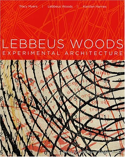 Lebbeus Woods: Experimental Architecture Tracy Myers