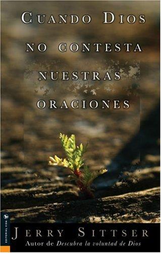 Cuando Dios No Contesta Nuestras Oraciones  by  Jerry Sittser