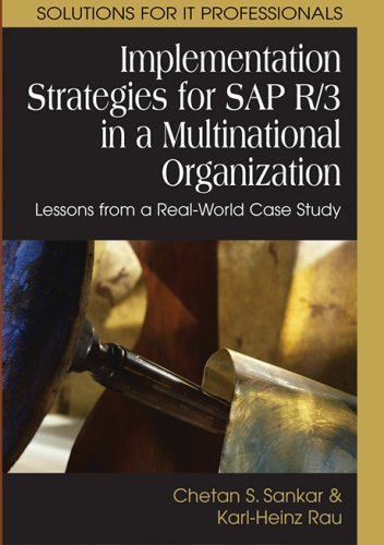 Implementation Strategies For Sap R/3 In A Multinational Organization: Lessons From A Real World Case Study  by  Chetan S. Sankar