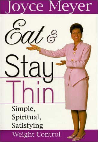 Eat And Stay Thin: Simple, Spiritual, Satisfying Weight Control  by  Joyce Meyer