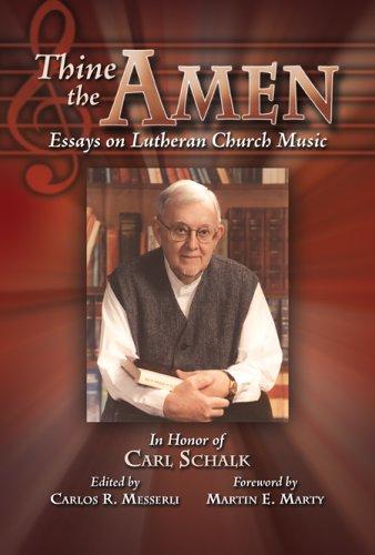 Thine the Amen: Essays on Lutheran Church Music  by  Carl F. Schalk
