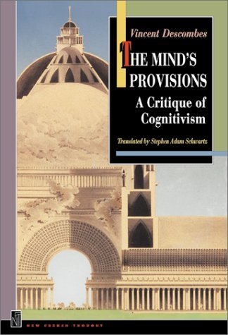 The Minds Provisions: A Critique Of Cognitivism  by  Vincent Descombes
