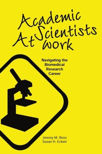 Academic Scientists at Work: Navigating the Biomedical Research Career Jeremy M. Boss