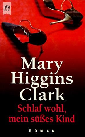 Schlaf wohl, mein süsses Kind Mary Higgins Clark