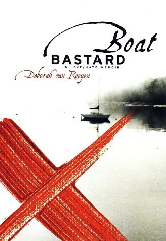 Boat Bastard: A Memoir of Love and Hate Deborah Steiner-van Rooyen
