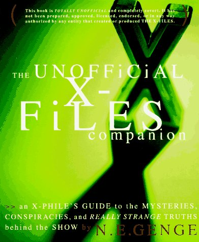 The Unofficial X-Files Companion: An X-Philes Guide to the Mysteries, Conspiracies, and Really Strange Truths Behind the Show Ngaire E. Genge