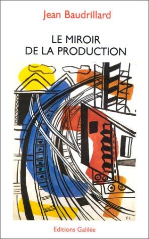 Le Miroir De La Production, Ou, Lillusion Critique Du Matérialisme Historique  by  Jean Baudrillard