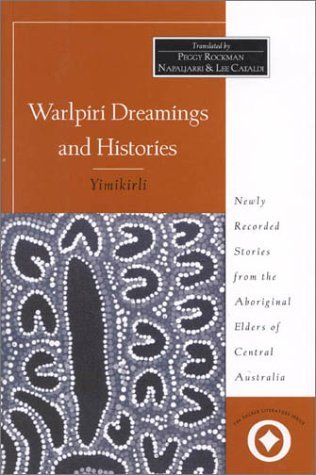 Warlpiri Dreamings and Histories: Newly Recorded Stories from the Aboriginal Elders of Central Australia Peggy R. Napaljarri