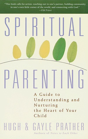 Spiritual Parenting: A Guide to Understanding and Nurturing the Heart of Your Child Hugh Prather
