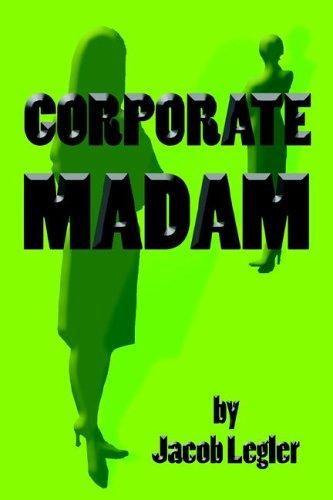 Corporate Madam  by  Jacob Legler