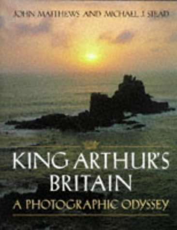 King Arthurs Britain: A Photographic Odyssey  by  John Matthews
