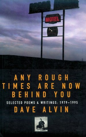 Any Rough Times Are Now Behind You: Selected Poems and Writings: 1979-1995  by  Dave Alvin