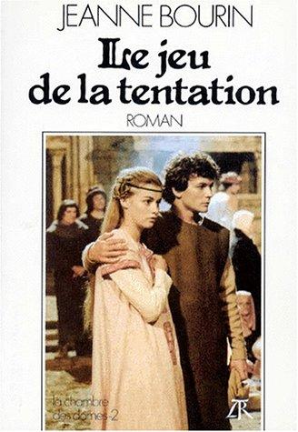 Le Jeu De La Tentation: Roman Jeanne Bourin