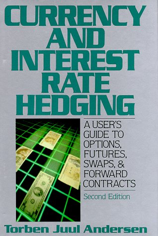 Currency And Interest Rate Hedging: A Users Guide To Options, Futures, Swaps, & Forward Contracts Torben Juul Andersen