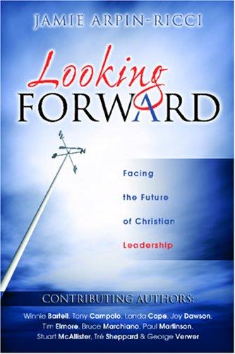 Looking Forward: Facing the Future of Christian Leadership  by  Jamie Arpin-Ricci