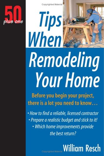 50+1 Tips When Remodeling Your Home: 50 Plus One  by  William Resch