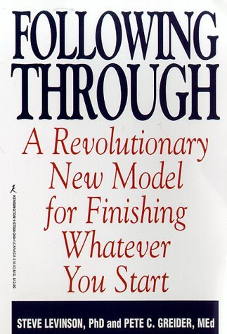 Following Through: A Revolutionary New Model For Finishing Whatever You Steve Levinson