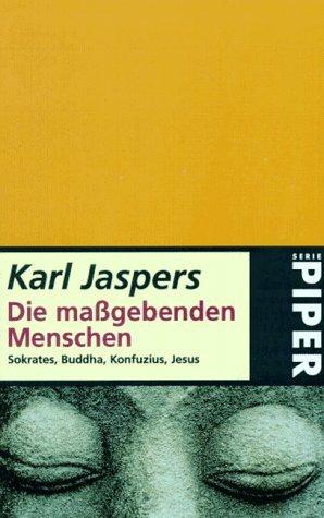 Die maßgebenden Menschen. Sokrates, Buddha, Konfuzius, Jesus  by  Karl Jaspers