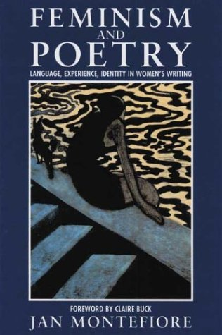 Feminism And Poetry: Language, Experience, Identity In Womens Writing Jan Montefiore