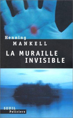 La Muraille invisible (Wallander #8) Henning Mankell