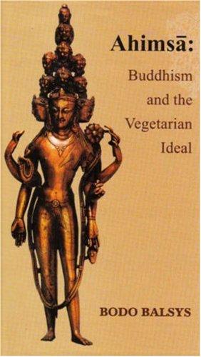 Ahimsa: Buddhism And The Vegetarian Ideal Bodo Balsys