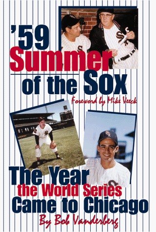 59: Summer of the Sox: The Year the World Series Come to Chicago  by  Bob Vandenberg