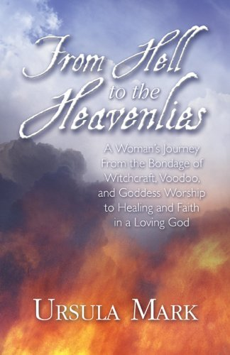 From Hell To The Heavenlies  by  Ursula Mark