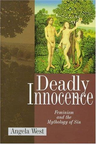 Deadly Innocence: Feminist Theology and the Mythology of Sin Angela West
