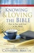 Knowing & Loving the Bible: Face to Face with God in His Word  by  Catherine Martin