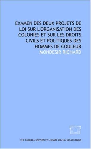 Examen Des Deux Projets De Loi Sur Lorganisation Des Colonies Et Sur Les Droits Civils Et Politiques Des Hommes De Couleur Mondesir Richard