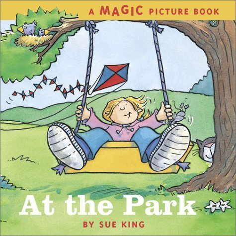 At the Park: A Magic Picture Book Sue King