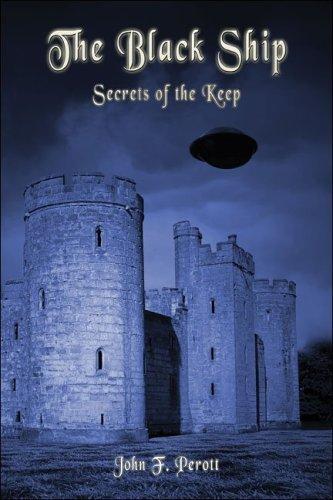 The Black Ship: Secrets of the Keep John F. Perott