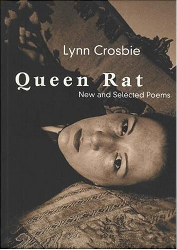 Queen Rat: New and Selected Poems  by  Lynn Crosbie
