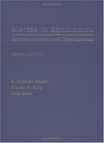 Matter In Equilibrium: Statistical Mechanics And Thermodynamics R. Stephen Berry