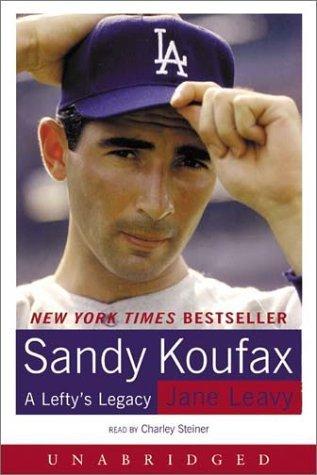 Sandy Koufax:  A Leftys Legacy Jane Leavy