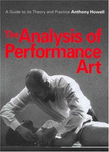 The Analysis of Performance Art: A Guide to Its Theory and Practice  by  Howell Anthony