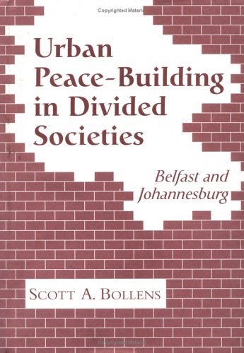 Urban Peacebuilding In Divided Societies: Belfast And Johannesburg  by  Scott A. Bollens