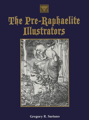 The British Pre-Raphaelite Illustrators: A History Of Their Published Prints: With Critical Biographical Essays, More Than 525 Illustrations, And Complete Catalogues Of The Artists Engraving  by  Gregory R. Suriano