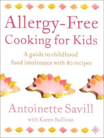 Allergy Free Cooking For Kids: A Guide To Childhood Food Intolerance With 80 Recipes  by  Antionette Savill