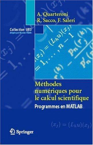 Méthodes Numériques Pour Le Calcul Scientifique: Programmes En Matlab Alfio Quarteroni