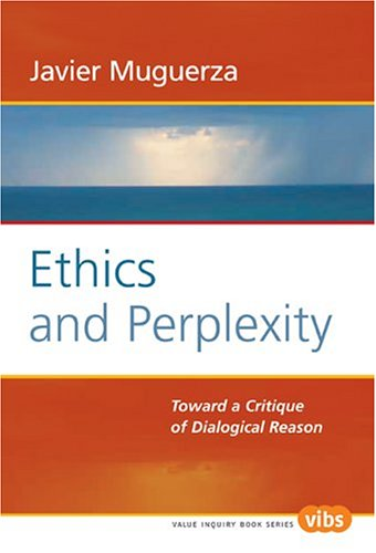 Ethics and Perplexity: Toward a Critique of Dialogical Reason (Value Inquiry, 157) (Value Inquiry Book)  by  Javier Muguerza