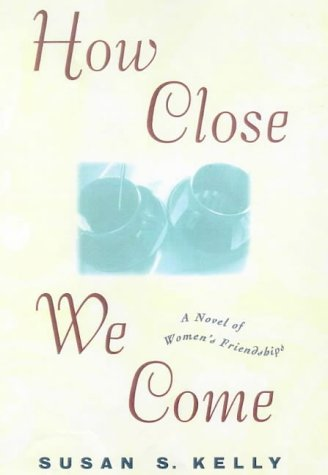 How Close We Come  by  Susan  Kelly