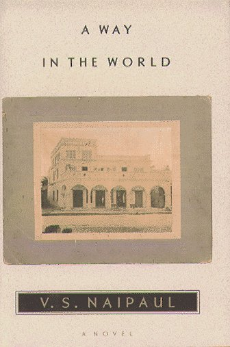 A Way In The World: A Novel V.S. Naipaul