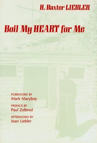 Boil My Heart for Me  by  H. Baxter Liebler