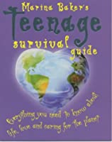 Marina Bakers Teenage Survival Guide:  Everything You Need To Know About Life, Love And Caring For The Planet Marina Baker
