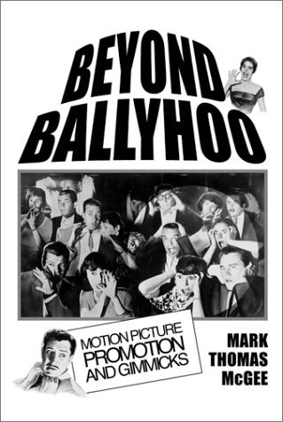 Beyond Ballyhoo: Motion Picture Promotion and Gimmicks Mark Thomas McGee
