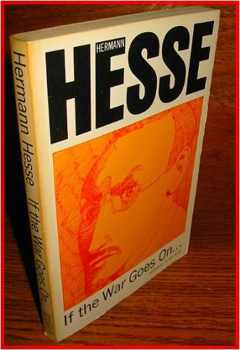If The War Goes On: Reflections On War And Politics Hermann Hesse